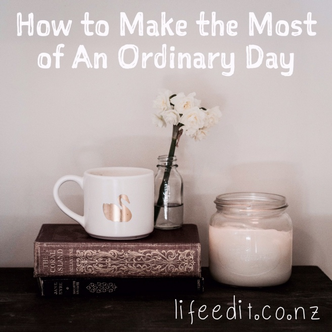 How to Make the Most of An Ordinary Day